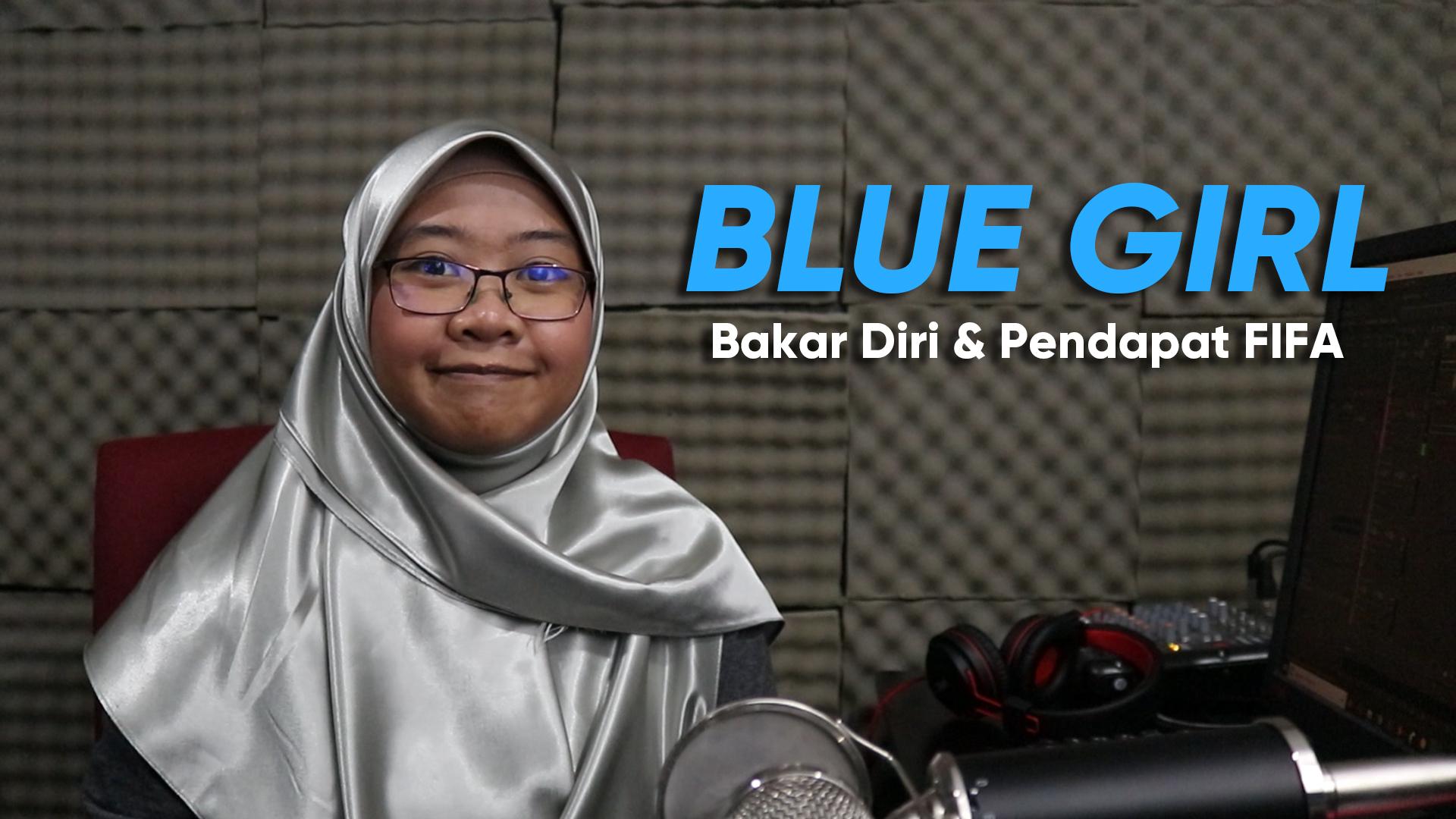 Blue Girl – Bakar Diri & Pendapat FIFA
